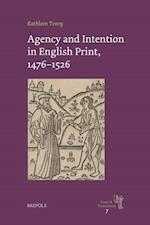 Agency and Intention in English Print, 1476-1526 (Texts and Transitions, nr. 7)