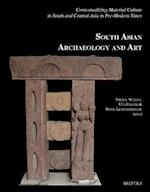 Contextualizing Material Culture in South and Central Asia in Pre-Modern Times (South Asian Archaeology and Art, nr. 2)