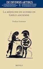 La Medecine de Guerre En Grece Ancienne (De Diversis Artibus, nr. 98)