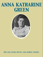 Old Stone House and Other Stories af Anna Katharine Green
