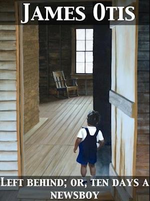 Left Behind or, Ten Days a Newsboy af James Otis