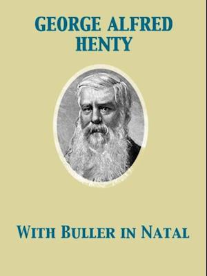 With Buller in Natal, Or, a Born Leader af George Alfred Henty
