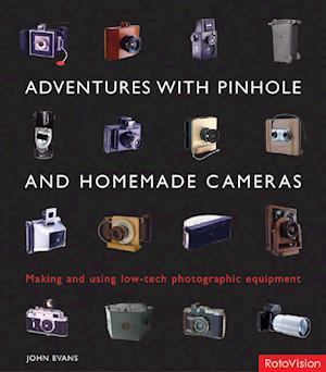 Adventures with Pinhole and Homemade Cameras af John Evans