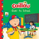 Caillou Goes to School (Caillou)