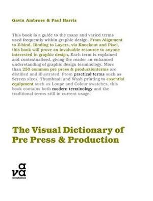 The Visual Dictionary of Pre-press and Production af Paul Harris, Gavin Ambrose