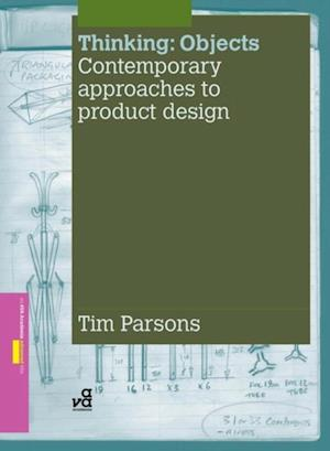Thinking: Objects: Contemporary Approaches to Product Design af Tim Parsons