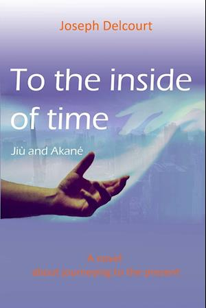 To the Inside of Time af Joseph Delcourt
