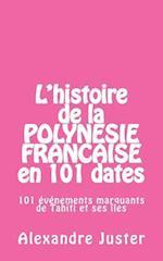 L'Histoire de La Polynesie Francaise En 101 Dates