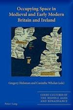 Occupying Space in Medieval and Early Modern Britain and Ireland (Court Cultures of the Middle Ages and Renaissance, nr. 10)