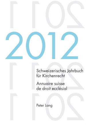 Schweizerisches Jahrbuch fuer Kirchenrecht. Bd. 17 (2012). Annuaire suisse de droit ecclesial. Vol. 17 (2012) af Wolfgang Lienemann