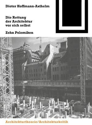 Die Rettung der Architektur vor sich selbst af Dieter Hoffmann-Axthelm