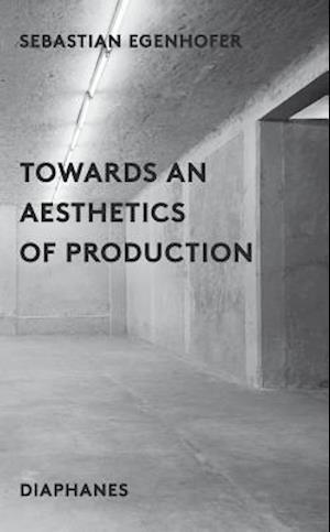 Bog, paperback Towards an Aesthetics of Production af Sebastion Egenhofer