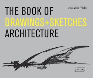 The Book of Drawings + Sketches - Architecture af Chris Van Uffelen