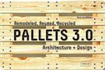 Pallets 3.0. : Remodeled, Reused, Recycled
