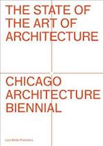 The State of the Art of Architecture Chicago Architecture Biennial