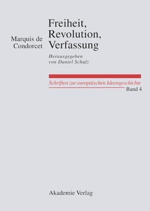 Freiheit, Revolution, Verfassung. Kleine Politische Schriften af marquis de Condorcet, Daniel Schulz
