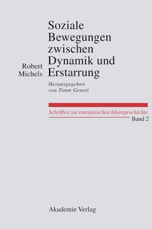 Soziale Bewegungen zwischen Dynamik und Erstarrung. Essays zur Arbeiter-, Frauen- und nationalen Bewegung af Robert Michels