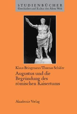 Augustus und die Begrundung des romischen Kaisertums af Thomas Schafer