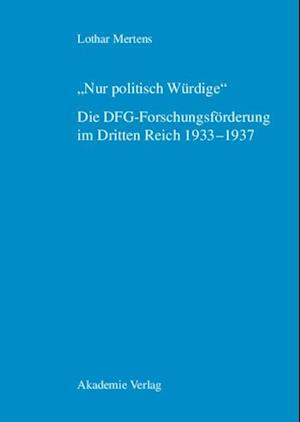 &quote;Nur politisch Wurdige&quote;. Die DFG-Forschungsforderung im Dritten Reich 1933-1937 af Lothar Mertens