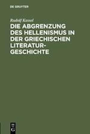 Die Abgrenzung Des Hellenismus in Der Griechischen Literaturgeschichte af Rudolf Kassel
