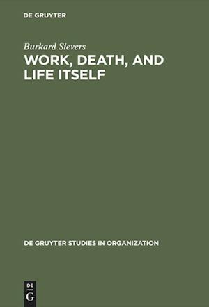 Work, Death, and Life Itself af Burkard Sievers