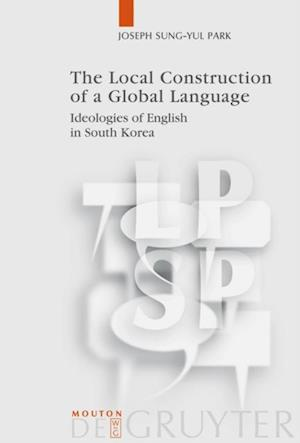 Local Construction of a Global Language af Joseph Sung-yul Park