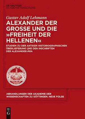 Alexander der Groe und die &quote;Freiheit der Hellenen&quote; af Gustav Adolf Lehmann
