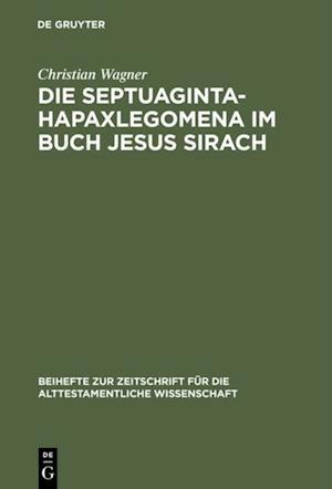Die Septuaginta-Hapaxlegomena im Buch Jesus Sirach af Christian Wagner