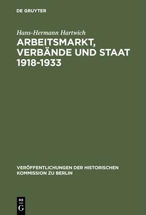 Arbeitsmarkt, Verbande und Staat 1918-1933 af Hans-Hermann Hartwich