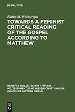 Towards a Feminist Critical Reading of the Gospel according to Matthew af Elaine M. Wainwright