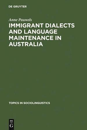 Immigrant Dialects and Language Maintenance in Australia af Anne Pauwels