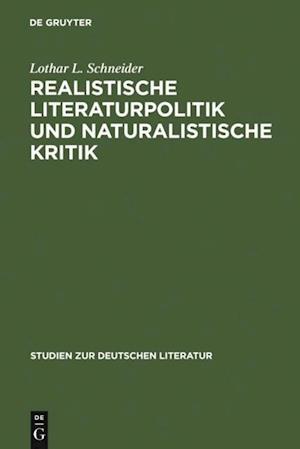 Realistische Literaturpolitik und naturalistische Kritik af Lothar L. Schneider