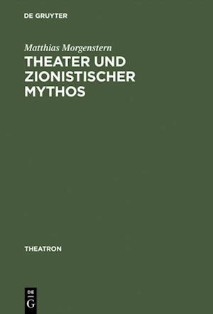 Theater und zionistischer Mythos af Matthias Morgenstern