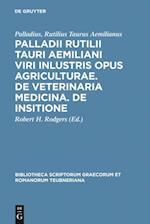 Palladii Rutilii Tauri Aemiliani viri inlustris opus agriculturae. De veterinaria medicina. De insitione af Rutilius Taurus Aemilianus Palladius