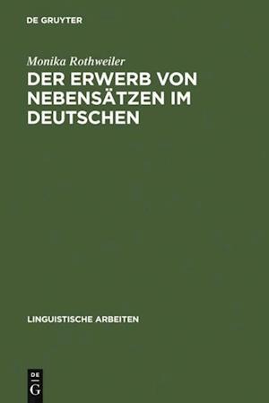 Der Erwerb von Nebensatzen im Deutschen af Monika Rothweiler