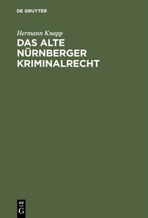 Das alte Nurnberger Kriminalrecht af Hermann Knapp