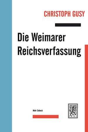 Die Weimarer Reichsverfassung af Christoph Gusy