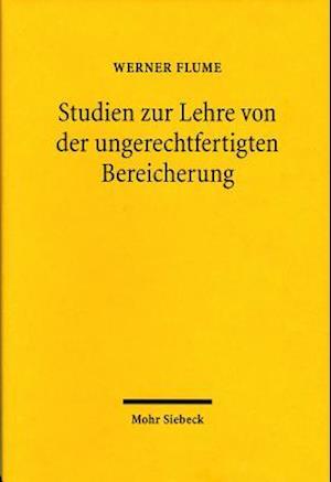 Studien Zur Lehre Von Der Ungerechtfertigten Bereicherung af Werner Flume