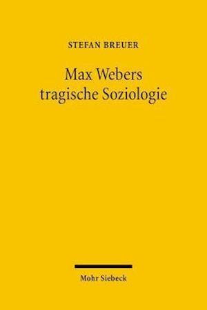 Max Webers Tragische Soziologie af Stefan Breuer