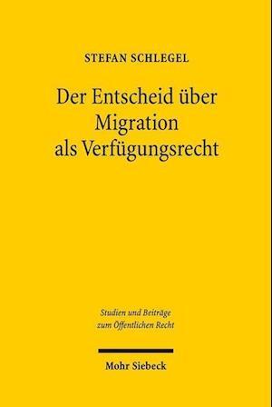 Bog, paperback Der Entscheid Uber Migration ALS Verfugungsrecht af Stefan Schlegel