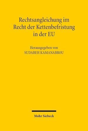Rechtsangleichung Im Recht Der Kettenbefristung in Der Eu af Sudabeh Kamanabrou