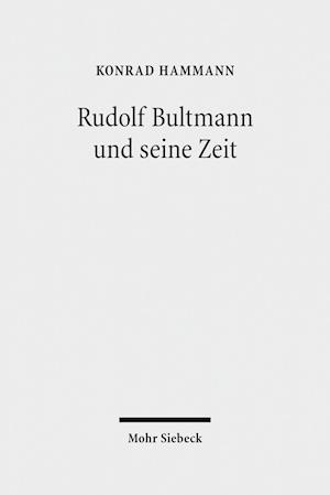 Rudolf Bultmann Und Seine Zeit af Konrad Hammann