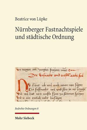Bog, hardback Nurnberger Fastnachtspiele Und Stadtische Ordnung af Beatrice Von Lupke