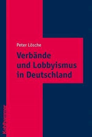 Verbande Und Lobbyismus in Deutschland af Peter Losche, Peter Leosche