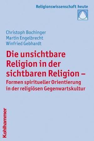 Die Unsichtbare Religion in Der Sichtbaren Religion af Winfried Gebhardt, Martin Engelbrecht, Christoph Bochinger