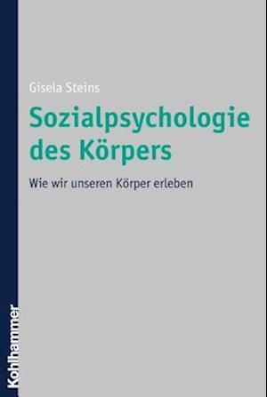 Sozialpsychologie Des Korpers af Gisela Steins
