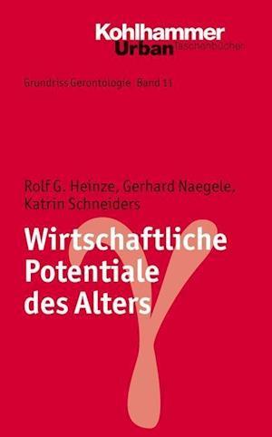 Wirtschaftliche Potentiale Des Alters af Gerhard Naegele, Katrin Schneiders, Rolf G. Heinze