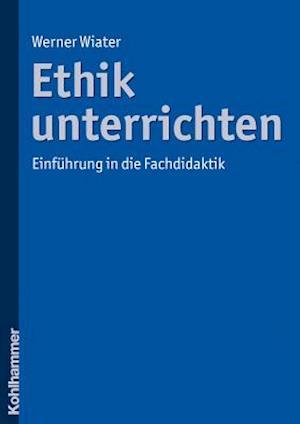 Ethik Unterrichten af Werner Wiater