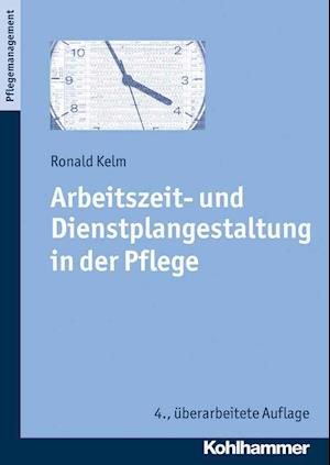 Arbeitszeit- Und Dienstplangestaltung in Der Pflege af Ronald Kelm