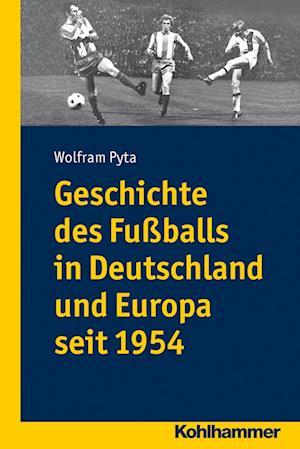 Geschichte Des Fussballs in Deutschland Und Europa Seit 1954 af Wolfram Pyta